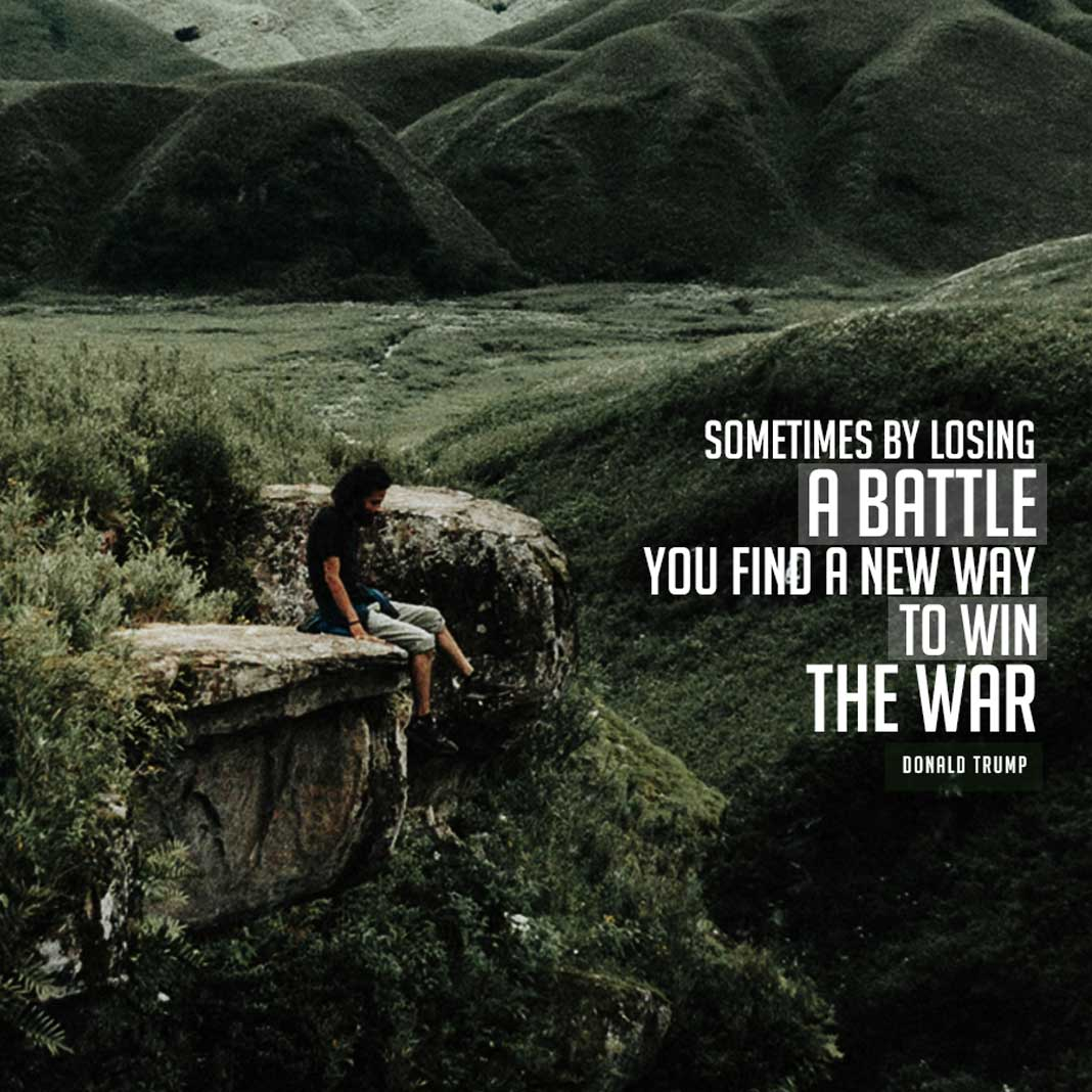 Inspirational Meme Quote - Sometimes by losing a battle you find a new way to win the war - Donald Trump - California Pretty Fashion Magazine